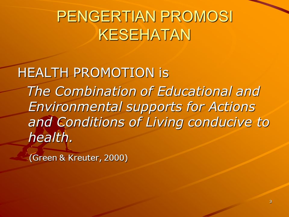 3 PENGERTIAN PROMOSI KESEHATAN HEALTH PROMOTION is The Combination of Educational and Environmental supports for Actions and Conditions of Living cond