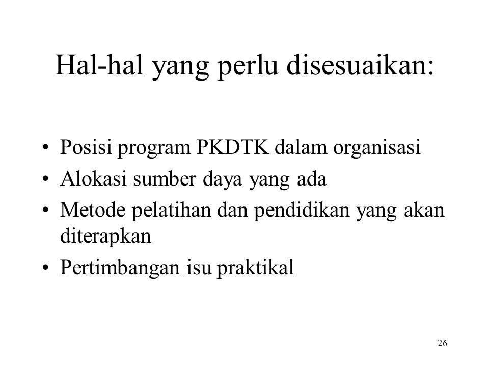 26 Hal-hal yang perlu disesuaikan: •Posisi program PKDTK dalam organisasi •Alokasi sumber daya yang ada •Metode pelatihan dan pendidikan yang akan dit