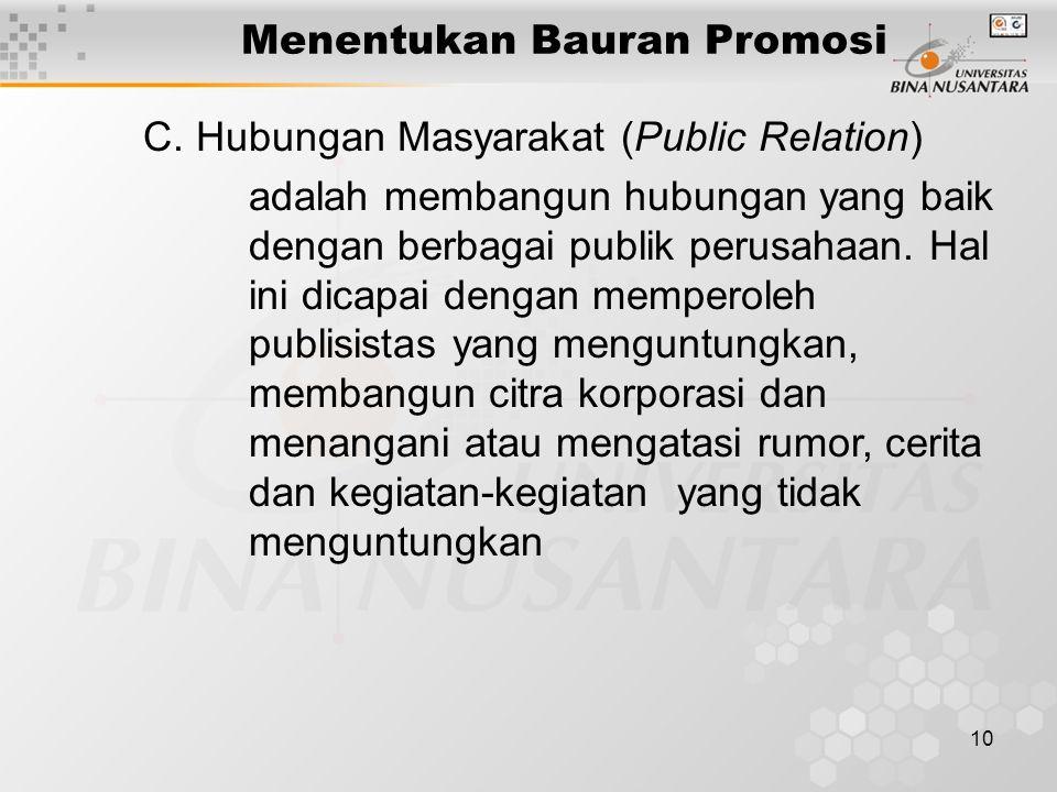 10 Menentukan Bauran Promosi C. Hubungan Masyarakat (Public Relation) adalah membangun hubungan yang baik dengan berbagai publik perusahaan. Hal ini d