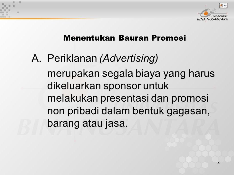 4 Menentukan Bauran Promosi A.Periklanan (Advertising) merupakan segala biaya yang harus dikeluarkan sponsor untuk melakukan presentasi dan promosi non pribadi dalam bentuk gagasan, barang atau jasa.