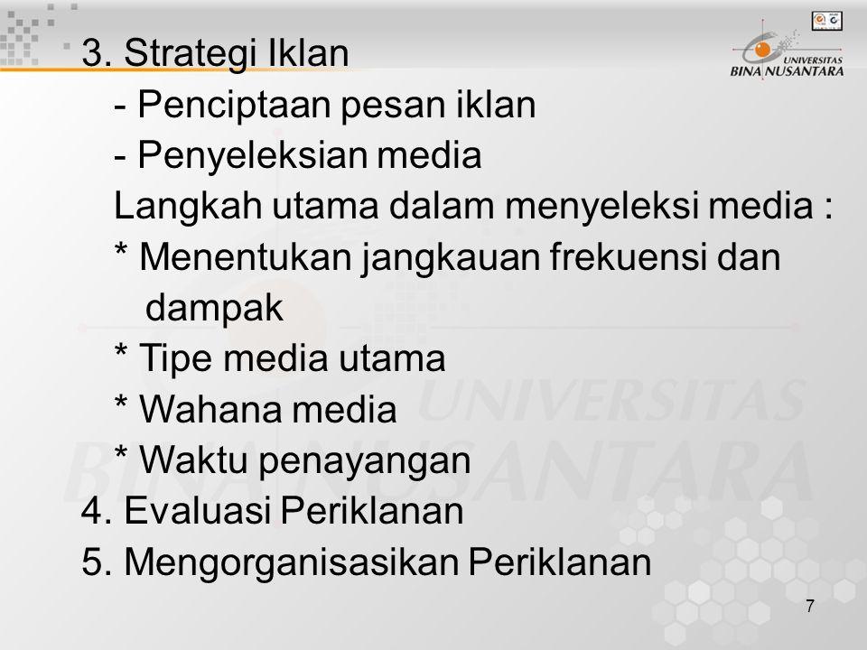 7 3. Strategi Iklan - Penciptaan pesan iklan - Penyeleksian media Langkah utama dalam menyeleksi media : * Menentukan jangkauan frekuensi dan dampak *