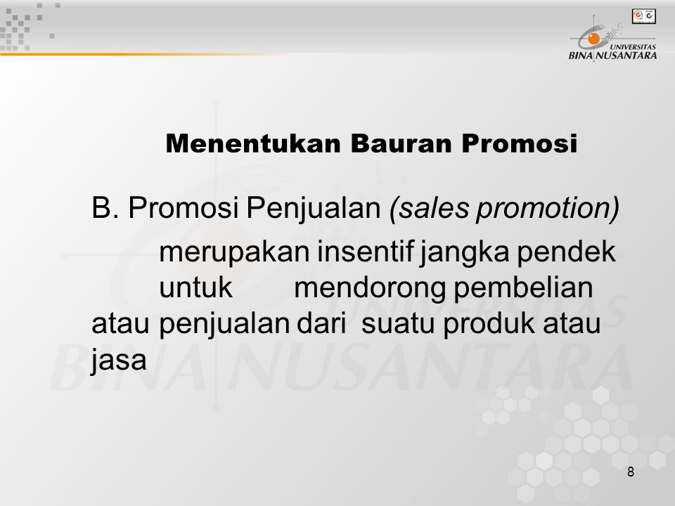 8 Menentukan Bauran Promosi B. Promosi Penjualan (sales promotion) merupakan insentif jangka pendek untuk mendorong pembelian atau penjualan dari suat