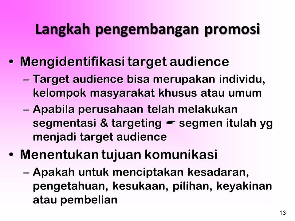 13 Langkah pengembangan promosi •Mengidentifikasi target audience –Target audience bisa merupakan individu, kelompok masyarakat khusus atau umum –Apab