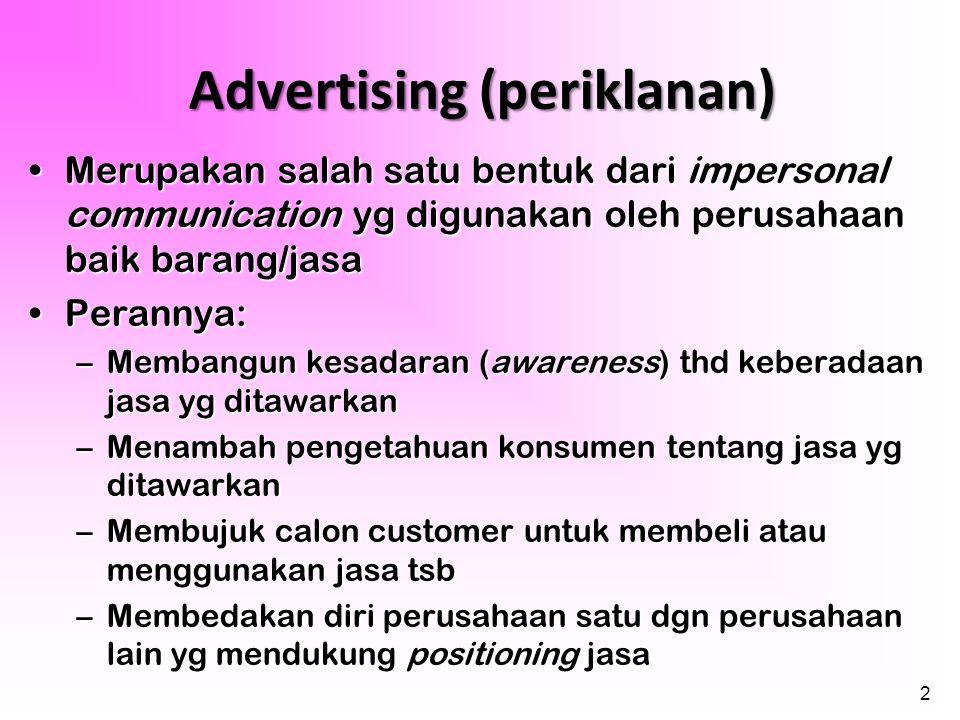 2 Advertising (periklanan) •Merupakan salah satu bentuk dari impersonal communication yg digunakan oleh perusahaan baik barang/jasa •Perannya: –Memban