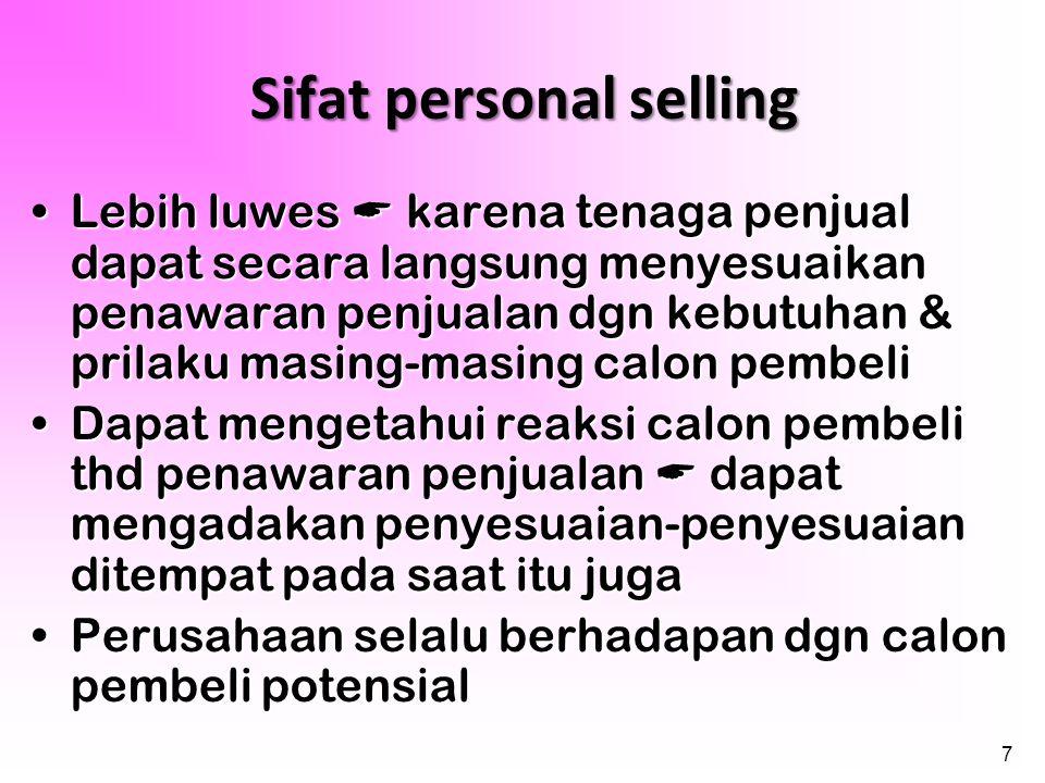 7 Sifat personal selling •Lebih luwes  karena tenaga penjual dapat secara langsung menyesuaikan penawaran penjualan dgn kebutuhan & prilaku masing-ma
