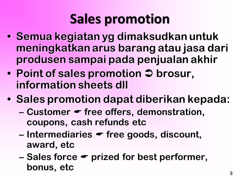 8 Sales promotion •Semua kegiatan yg dimaksudkan untuk meningkatkan arus barang atau jasa dari produsen sampai pada penjualan akhir •Point of sales pr