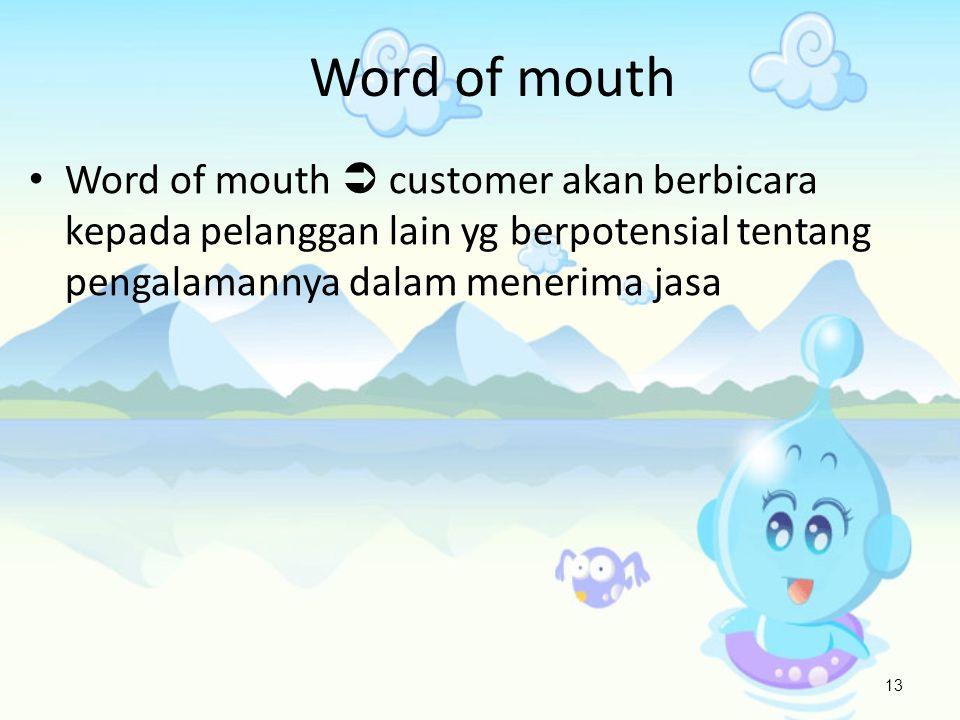 Word of mouth 13 • Word of mouth  customer akan berbicara kepada pelanggan lain yg berpotensial tentang pengalamannya dalam menerima jasa