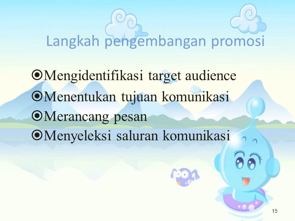 Langkah pengembangan promosi  Mengidentifikasi target audience  Menentukan tujuan komunikasi  Merancang pesan  Menyeleksi saluran komunikasi 15