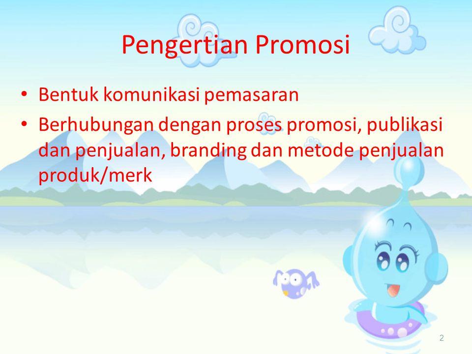 Pengertian Promosi 2 • Bentuk komunikasi pemasaran • Berhubungan dengan proses promosi, publikasi dan penjualan, branding dan metode penjualan produk/merk