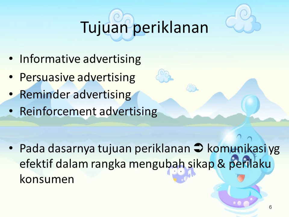 • Informative advertising • Persuasive advertising • Reminder advertising • Reinforcement advertising • Pada dasarnya tujuan periklanan  komunikasi y