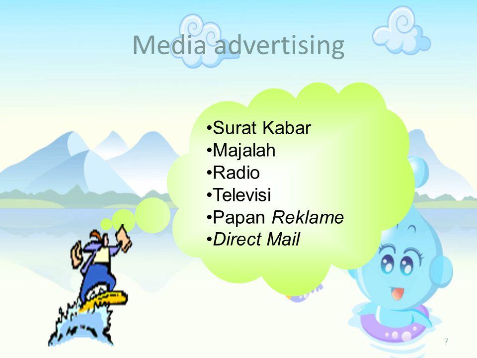 Media advertising 7 • Surat kabar • Majalah • Radio • Televisi • Papan reklame • Direct mail •Surat Kabar •Majalah •Radio •Televisi •Papan Reklame •Direct Mail