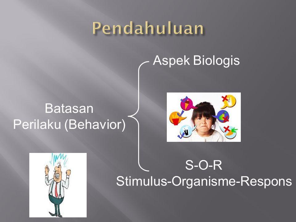 Batasan Perilaku (Behavior) Aspek Biologis S-O-R Stimulus-Organisme-Respons