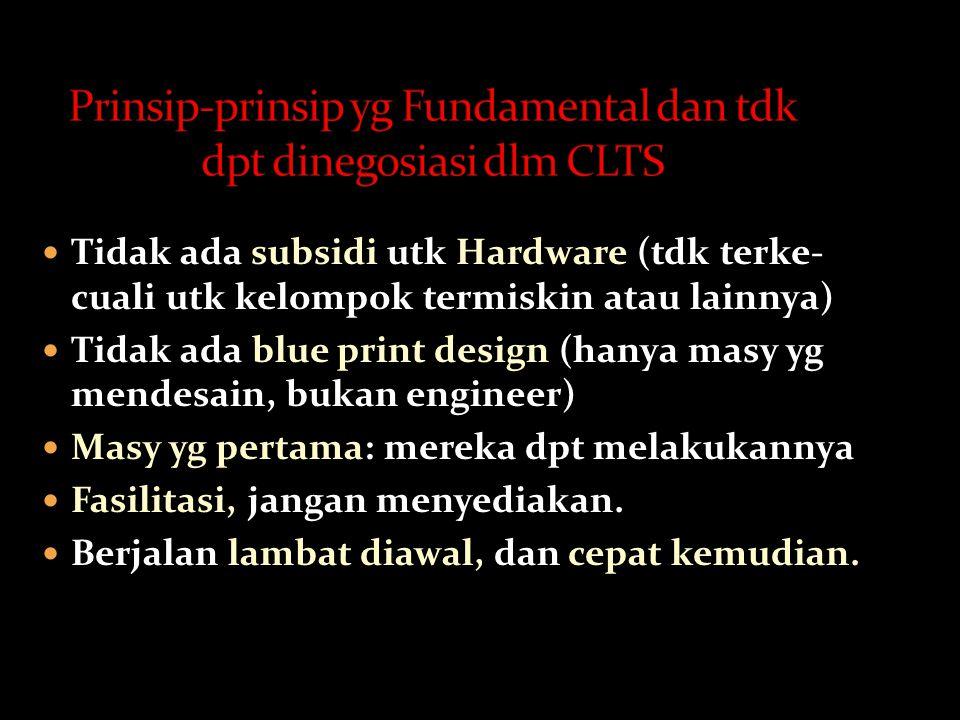  Tidak ada subsidi utk Hardware (tdk terke- cuali utk kelompok termiskin atau lainnya)  Tidak ada blue print design (hanya masy yg mendesain, bukan