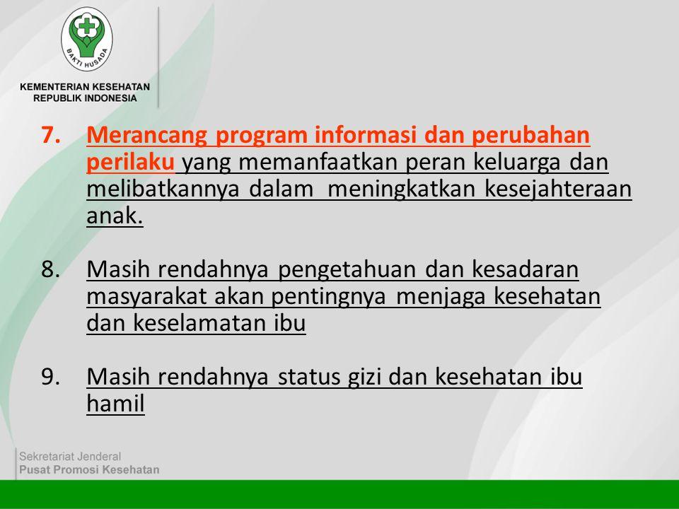 7.Merancang program informasi dan perubahan perilaku yang memanfaatkan peran keluarga dan melibatkannya dalam meningkatkan kesejahteraan anak. 8.Masih
