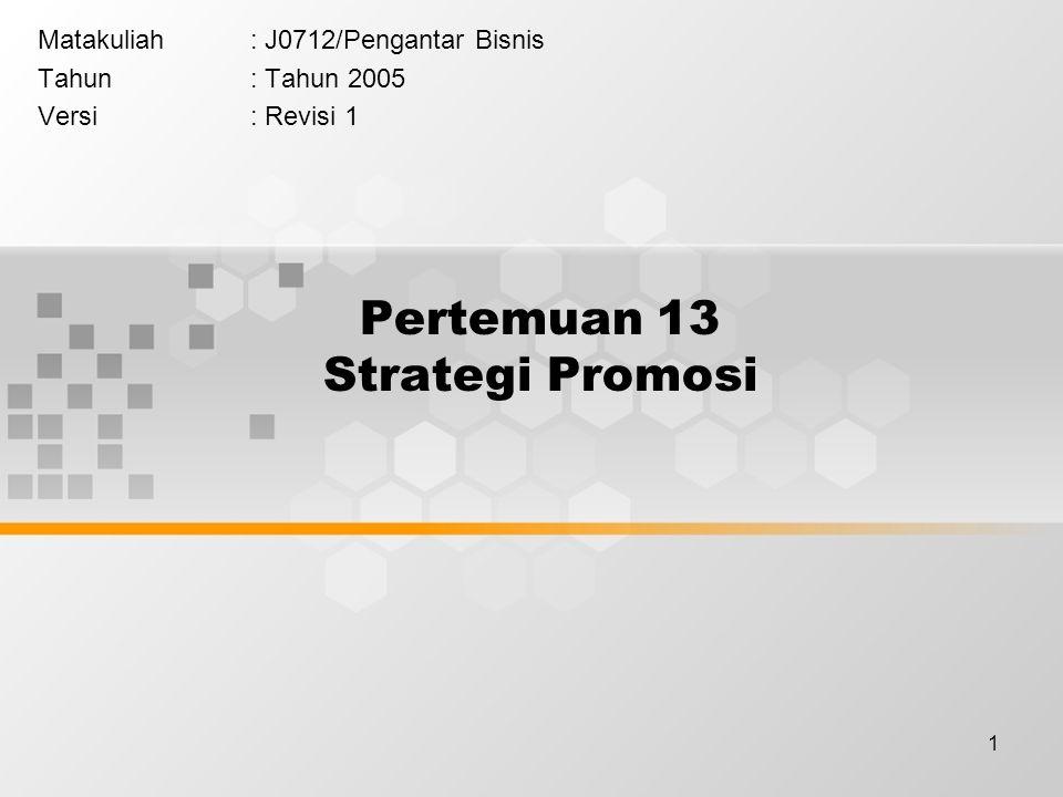 1 Pertemuan 13 Strategi Promosi Matakuliah: J0712/Pengantar Bisnis Tahun: Tahun 2005 Versi: Revisi 1