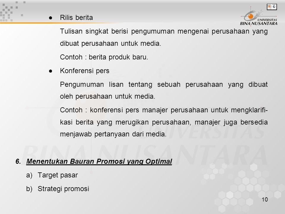 10 ●Rilis berita Tulisan singkat berisi pengumuman mengenai perusahaan yang dibuat perusahaan untuk media. Contoh : berita produk baru. ●Konferensi pe