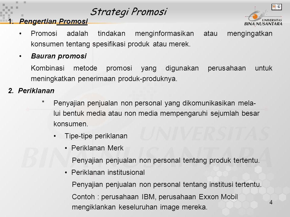 4 Strategi Promosi 1.Pengertian Promosi •Promosi adalah tindakan menginformasikan atau mengingatkan konsumen tentang spesifikasi produk atau merek. •B