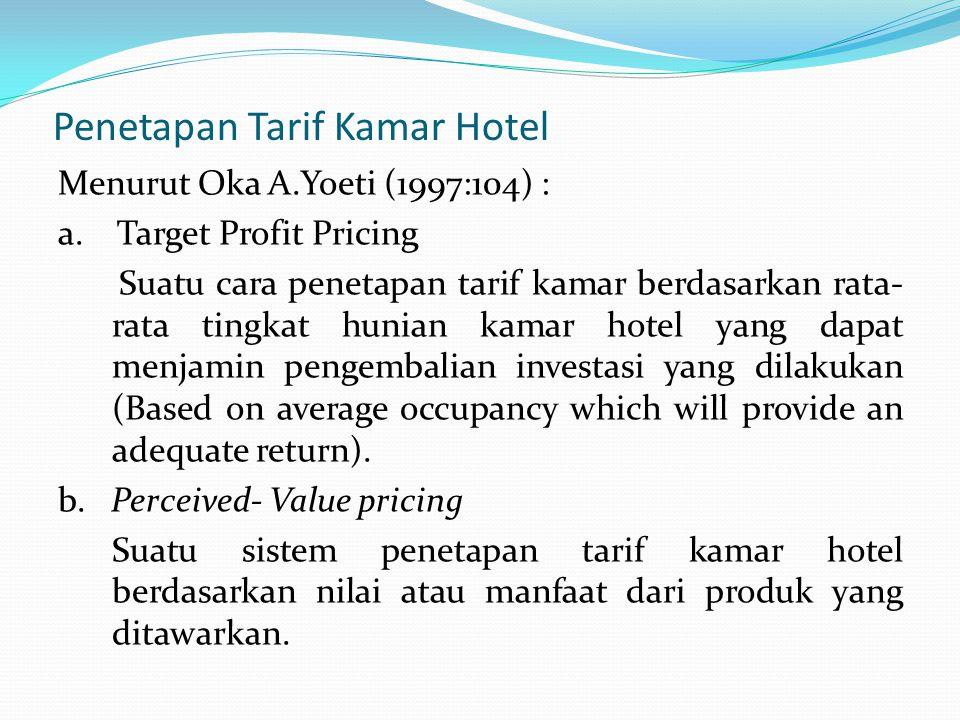 Penetapan Tarif Kamar Hotel Menurut Oka A.Yoeti (1997:104) : a. Target Profit Pricing Suatu cara penetapan tarif kamar berdasarkan rata- rata tingkat