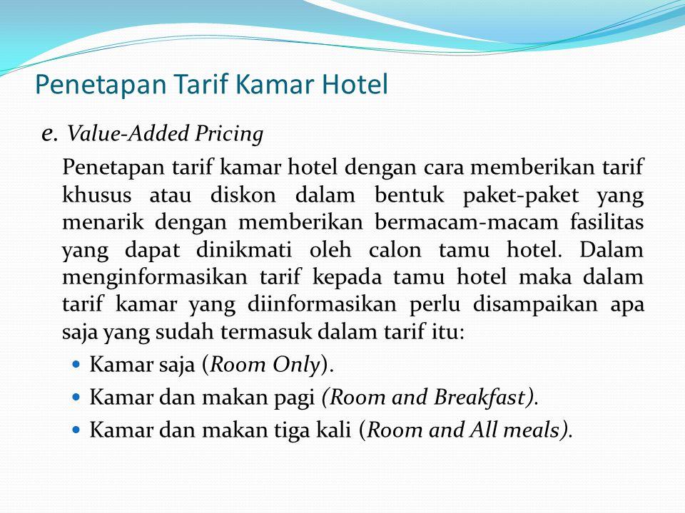 Penetapan Tarif Kamar Hotel e. Value-Added Pricing Penetapan tarif kamar hotel dengan cara memberikan tarif khusus atau diskon dalam bentuk paket-pake
