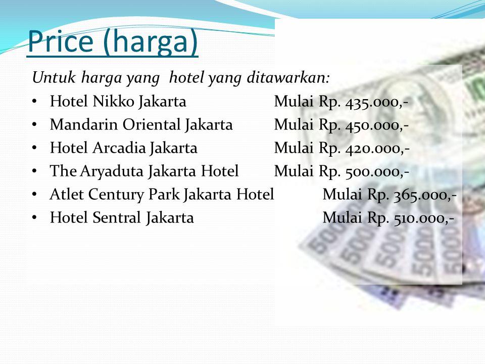 Price (harga) Untuk harga yang hotel yang ditawarkan: • Hotel Nikko JakartaMulai Rp. 435.000,- • Mandarin Oriental JakartaMulai Rp. 450.000,- • Hotel