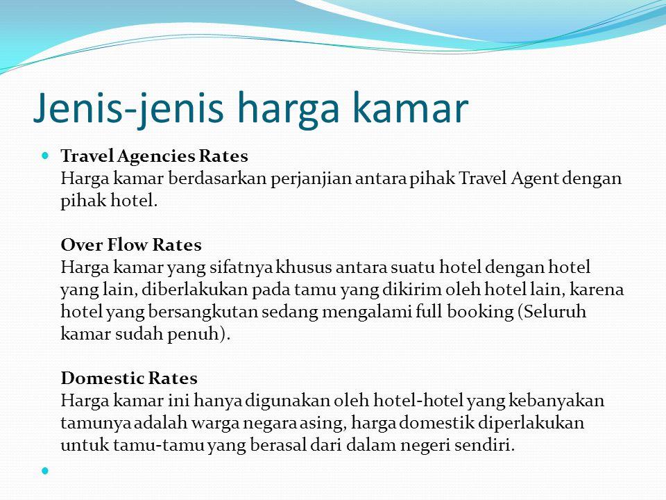 Jenis-jenis harga kamar  Travel Agencies Rates Harga kamar berdasarkan perjanjian antara pihak Travel Agent dengan pihak hotel. Over Flow Rates Harga