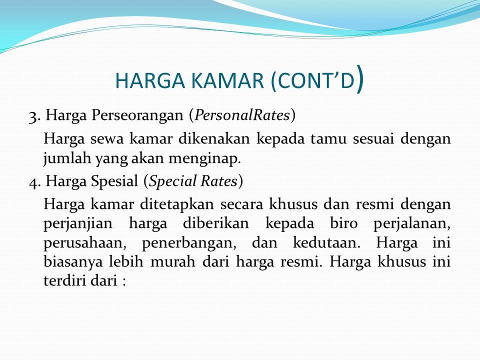 HARGA KAMAR (CONT'D)  Harga khusus ini terdiri dari :  Company Rates, yaitu harga kamar untuk tamu dari suatu perusahaan tertentu yang menginap secara kontinu  Commercial Rates, yaitu harga kamar untuk tamu-tamu yang mengadakan perjalanan usaha (business).