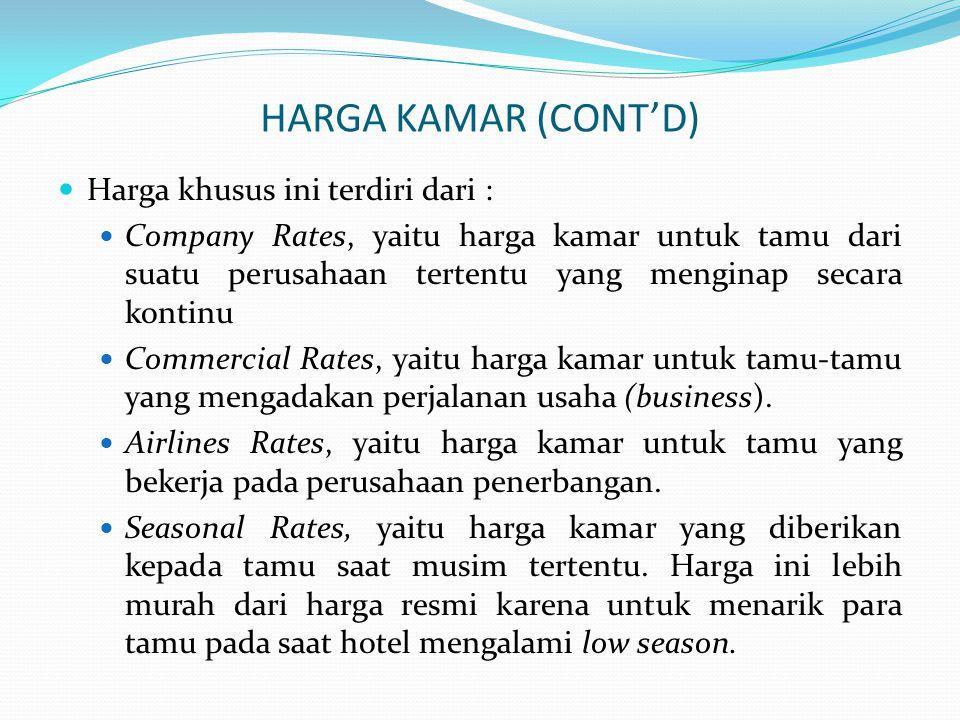 HARGA KAMAR (CONT'D)  Harga khusus ini terdiri dari :  Company Rates, yaitu harga kamar untuk tamu dari suatu perusahaan tertentu yang menginap seca