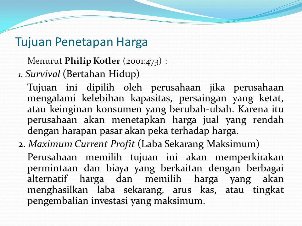 Tujuan Penetapan Harga Menurut Philip Kotler (2001:473) : 1. Survival (Bertahan Hidup) Tujuan ini dipilih oleh perusahaan jika perusahaan mengalami ke
