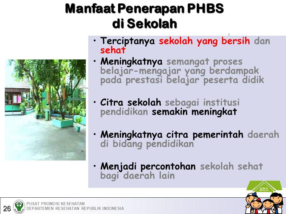 Manfaat Penerapan PHBS di Sekolah •Terciptanya sekolah yang bersih dan sehat •Meningkatnya semangat proses belajar-mengajar yang berdampak pada presta