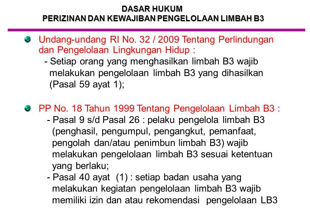 Undang-undang RI No. 32 / 2009 Tentang Perlindungan dan Pengelolaan Lingkungan Hidup : - Setiap orang yang menghasilkan limbah B3 wajib melakukan peng