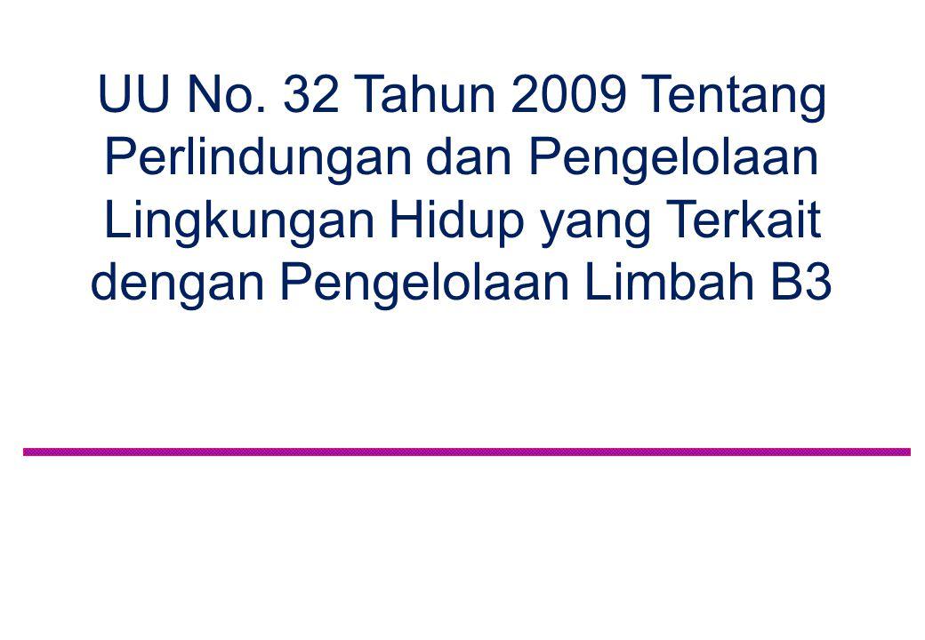 UU No. 32 Tahun 2009 Tentang Perlindungan dan Pengelolaan Lingkungan Hidup yang Terkait dengan Pengelolaan Limbah B3