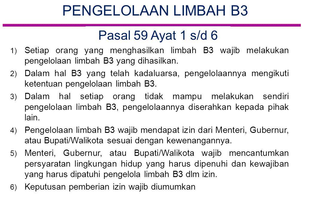 PENGELOLAAN LIMBAH B3 1) Setiap orang yang menghasilkan limbah B3 wajib melakukan pengelolaan limbah B3 yang dihasilkan. 2) Dalam hal B3 yang telah ka