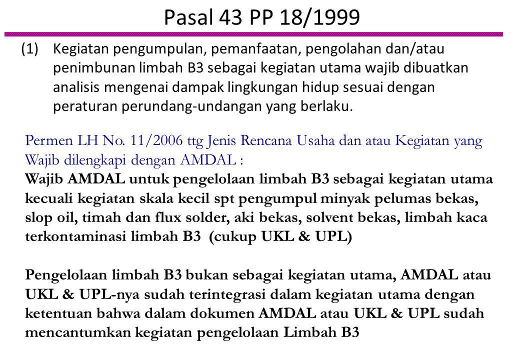 Pasal 43 PP 18/1999 (1)Kegiatan pengumpulan, pemanfaatan, pengolahan dan/atau penimbunan limbah B3 sebagai kegiatan utama wajib dibuatkan analisis men