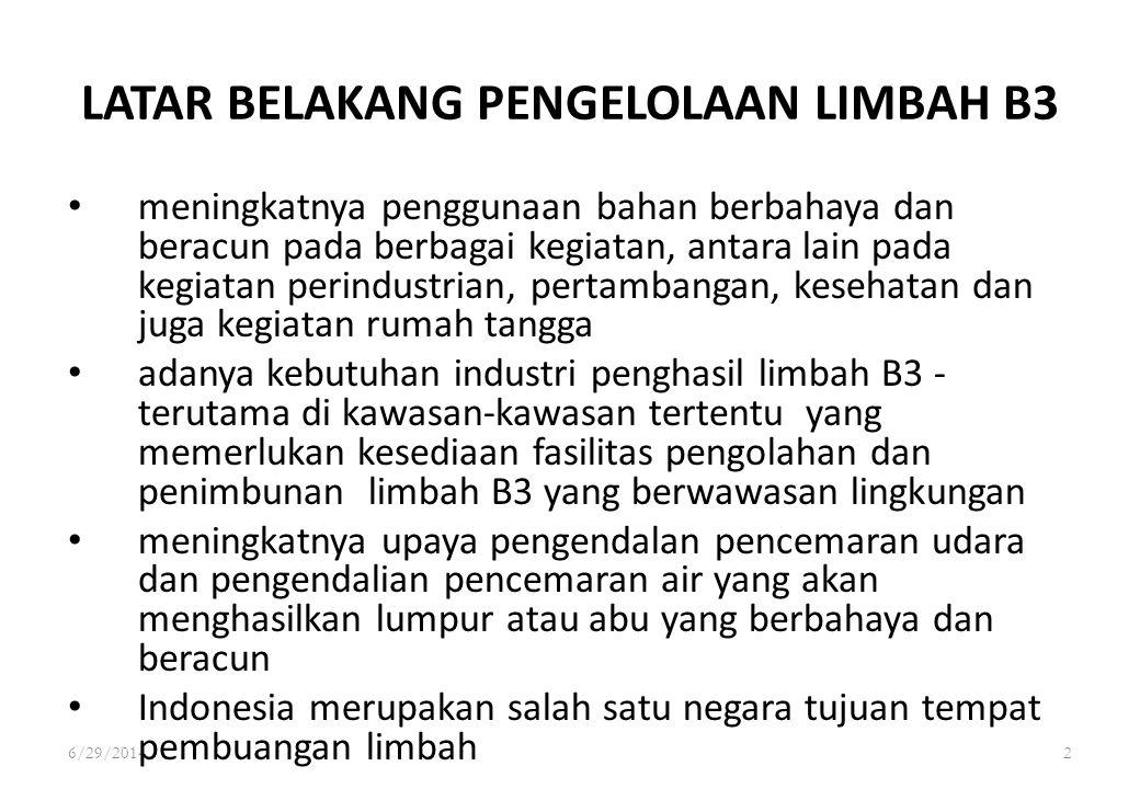 6/29/20142 LATAR BELAKANG PENGELOLAAN LIMBAH B3 • meningkatnya penggunaan bahan berbahaya dan beracun pada berbagai kegiatan, antara lain pada kegiata