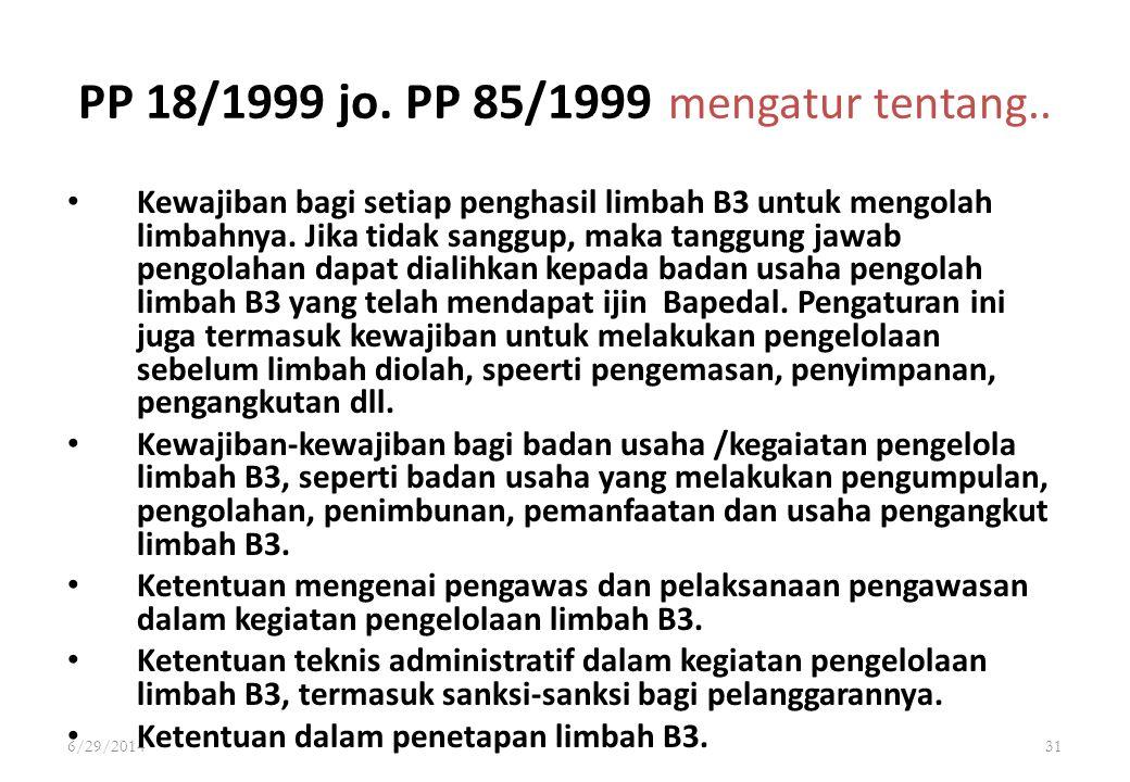 6/29/201431 PP 18/1999 jo. PP 85/1999 mengatur tentang.. • Kewajiban bagi setiap penghasil limbah B3 untuk mengolah limbahnya. Jika tidak sanggup, mak