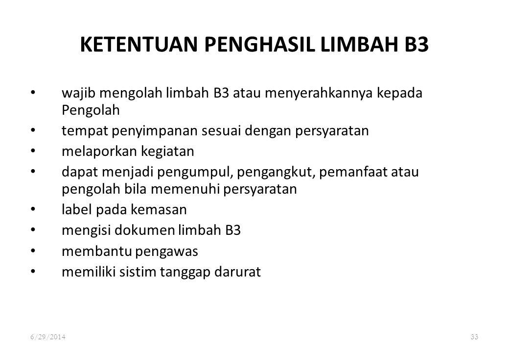 6/29/201433 KETENTUAN PENGHASIL LIMBAH B3 • wajib mengolah limbah B3 atau menyerahkannya kepada Pengolah • tempat penyimpanan sesuai dengan persyarata
