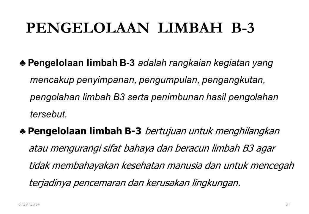 37 ♣ Pengelolaan limbah B-3 adalah rangkaian kegiatan yang mencakup penyimpanan, pengumpulan, pengangkutan, pengolahan limbah B3 serta penimbunan hasi
