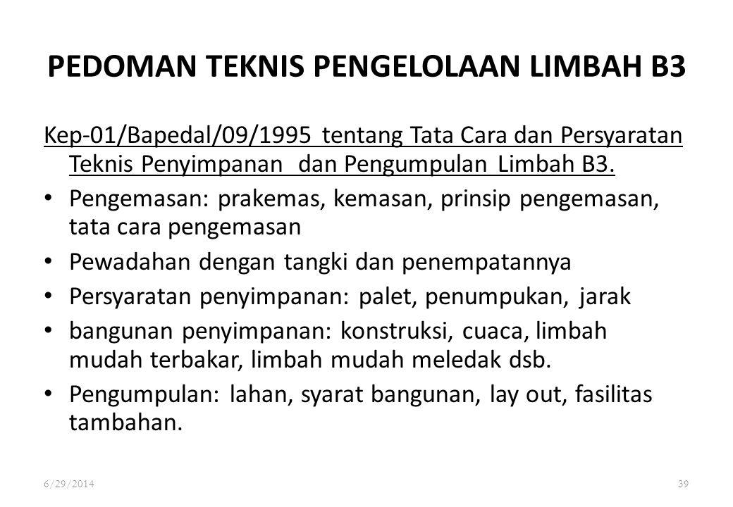 6/29/201439 PEDOMAN TEKNIS PENGELOLAAN LIMBAH B3 Kep-01/Bapedal/09/1995 tentang Tata Cara dan Persyaratan Teknis Penyimpanan dan Pengumpulan Limbah B3