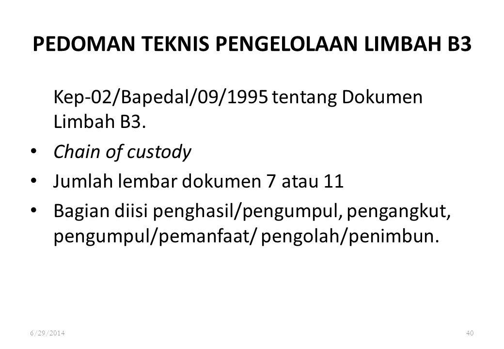 6/29/201440 PEDOMAN TEKNIS PENGELOLAAN LIMBAH B3 Kep-02/Bapedal/09/1995 tentang Dokumen Limbah B3. • Chain of custody • Jumlah lembar dokumen 7 atau 1