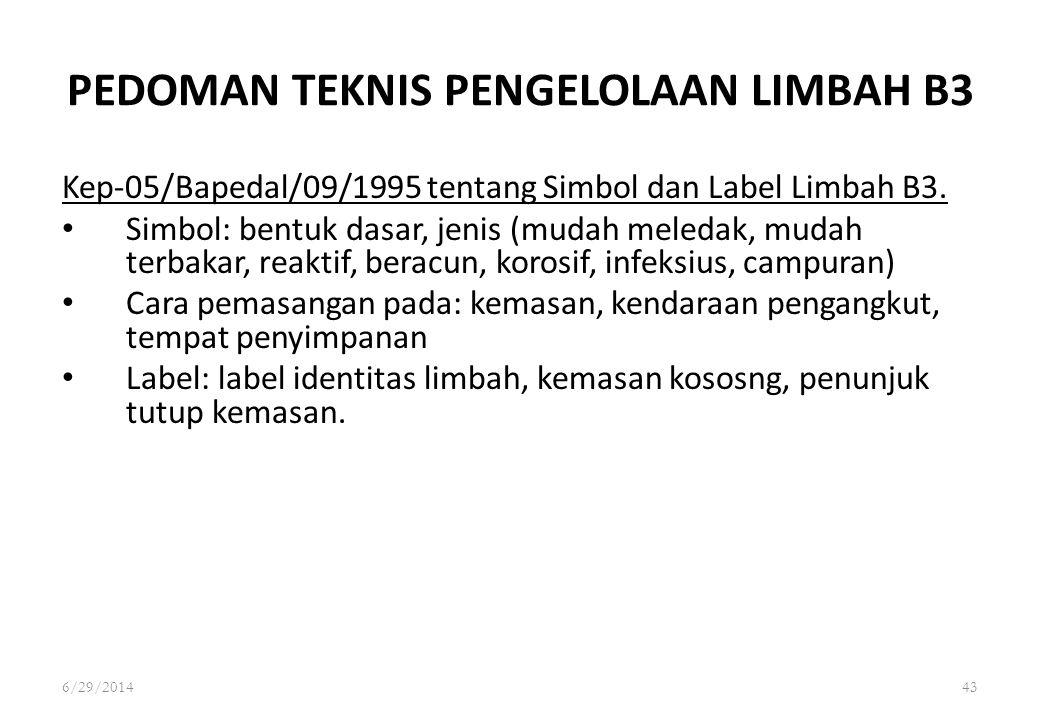 6/29/201443 PEDOMAN TEKNIS PENGELOLAAN LIMBAH B3 Kep-05/Bapedal/09/1995 tentang Simbol dan Label Limbah B3. • Simbol: bentuk dasar, jenis (mudah meled