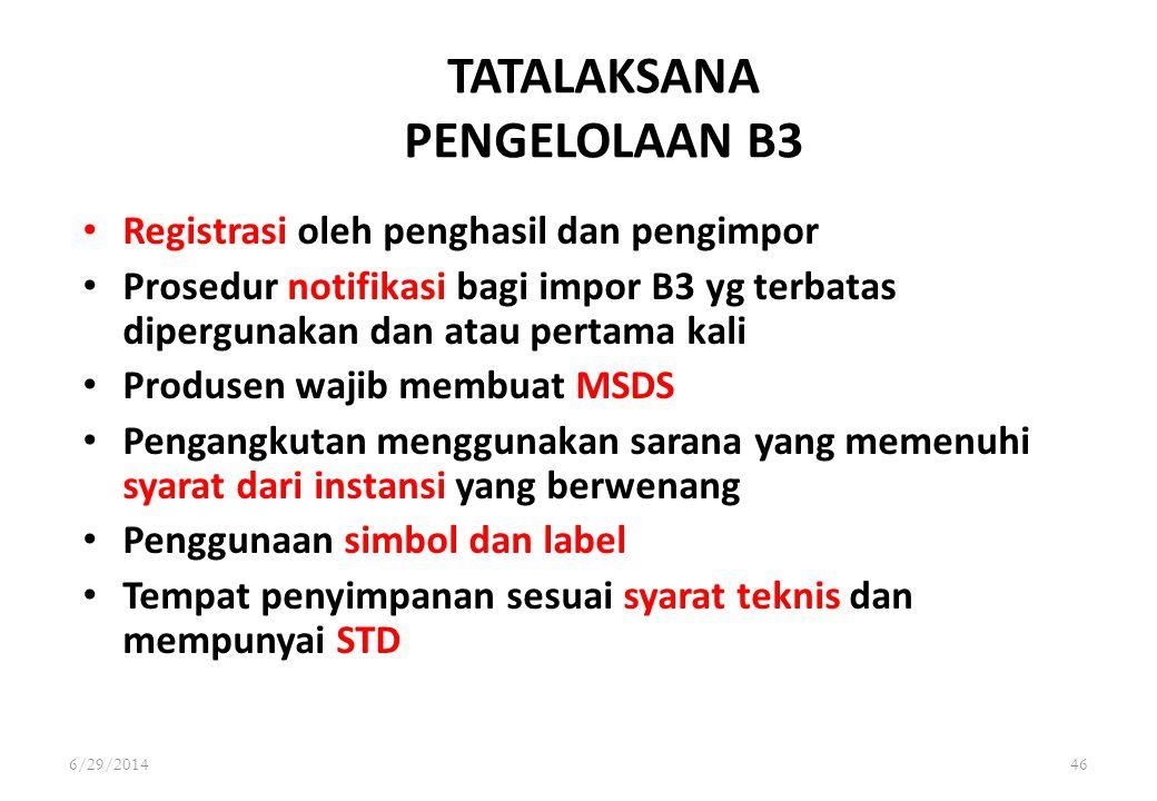 6/29/201446 TATALAKSANA PENGELOLAAN B3 • Registrasi oleh penghasil dan pengimpor • Prosedur notifikasi bagi impor B3 yg terbatas dipergunakan dan atau