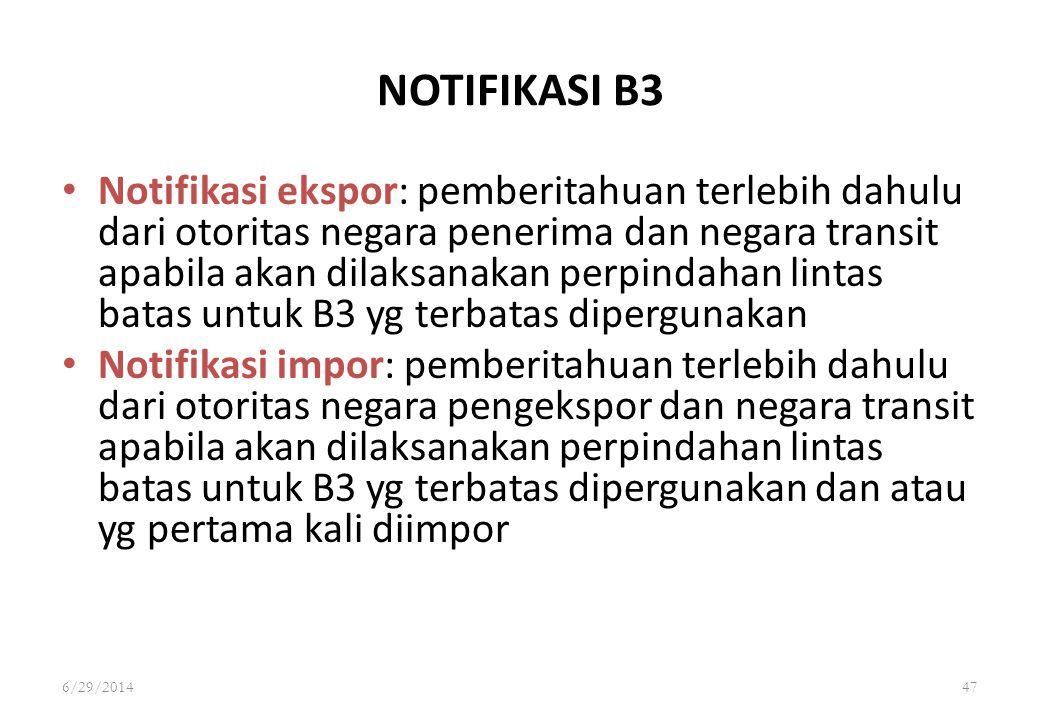 6/29/201447 NOTIFIKASI B3 • Notifikasi ekspor: pemberitahuan terlebih dahulu dari otoritas negara penerima dan negara transit apabila akan dilaksanaka