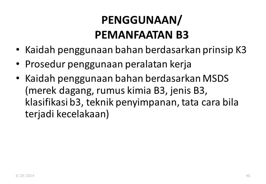 6/29/201448 PENGGUNAAN/ PEMANFAATAN B3 • Kaidah penggunaan bahan berdasarkan prinsip K3 • Prosedur penggunaan peralatan kerja • Kaidah penggunaan baha