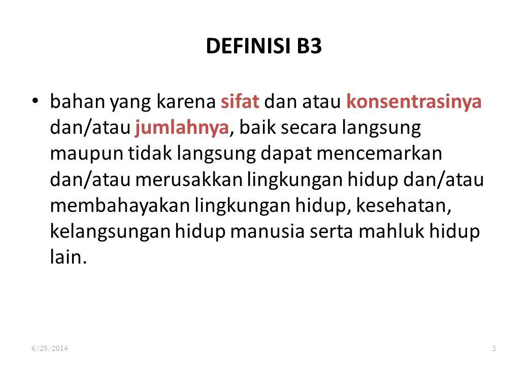 6/29/20145 DEFINISI B3 • bahan yang karena sifat dan atau konsentrasinya dan/atau jumlahnya, baik secara langsung maupun tidak langsung dapat mencemar