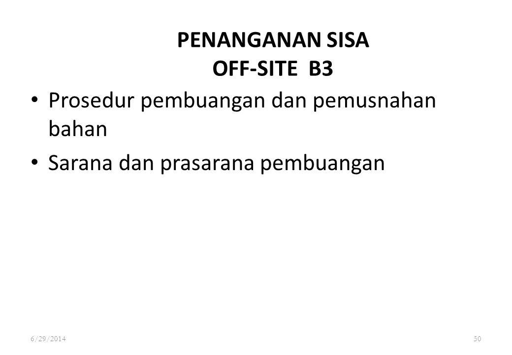 6/29/201450 PENANGANAN SISA OFF-SITE B3 • Prosedur pembuangan dan pemusnahan bahan • Sarana dan prasarana pembuangan
