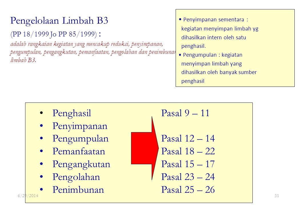 Pengelolaan Limbah B3 (PP 18/1999 Jo PP 85/1999) : adalah rangkaian kegiatan yang mencakup reduksi, penyimpanan, pengumpulan, pengangkutan, pemanfaata