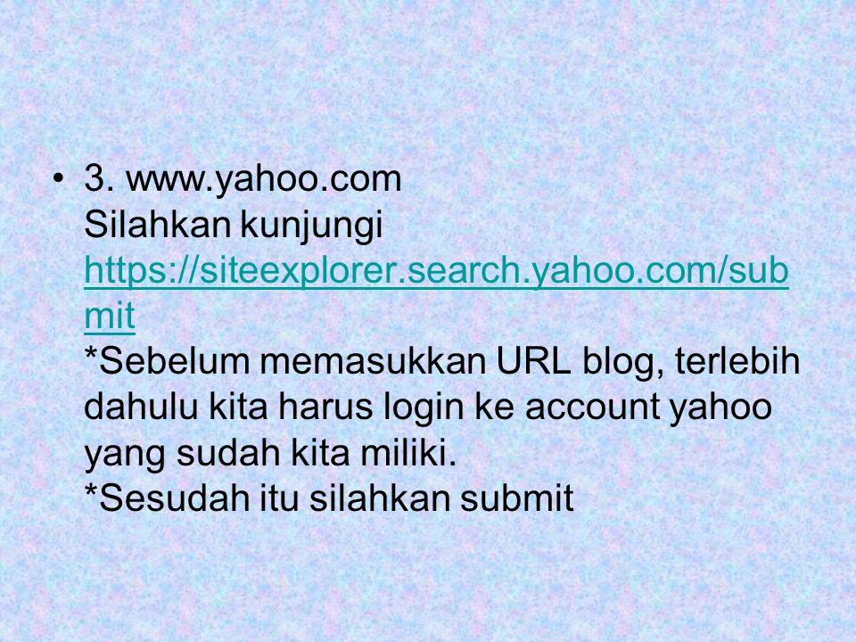•3. www.yahoo.com Silahkan kunjungi https://siteexplorer.search.yahoo.com/sub mit *Sebelum memasukkan URL blog, terlebih dahulu kita harus login ke ac