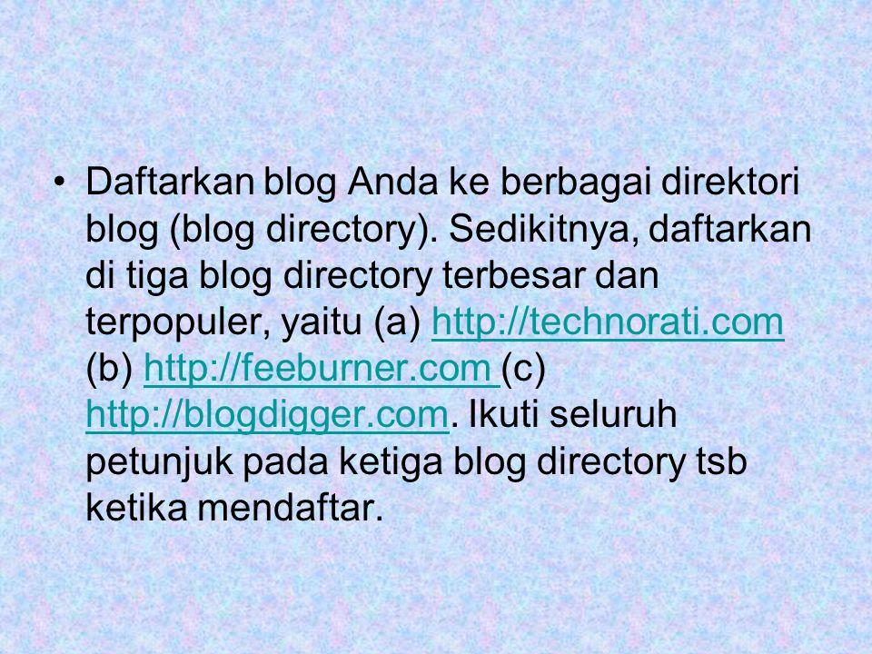 •Daftarkan blog Anda ke berbagai direktori blog (blog directory).