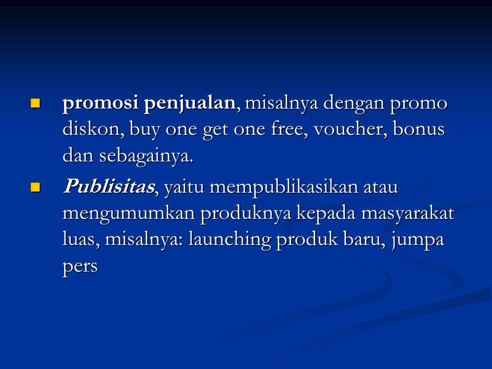  promosi penjualan, misalnya dengan promo diskon, buy one get one free, voucher, bonus dan sebagainya.  Publisitas, yaitu mempublikasikan atau mengu