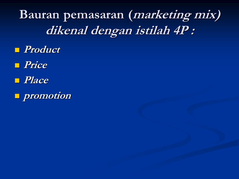 Bauran pemasaran (marketing mix) dikenal dengan istilah 4P :  Product  Price  Place  promotion